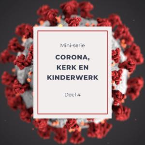 Corona, kerk en kinderwerk – deel 4